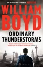 Ordinary Thunderstorms ebook by William Boyd