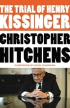 The Trial of Henry Kissinger ebook by Christopher Hitchens,Ariel Dorfman