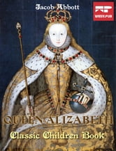 Queen Elizabeth - Classic Children Book ebook by Jacob Abbott