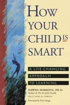 How Your Child Is Smart - A Life-Changing Approach to Learning ebook by Dawna Markova, Anne R. Powell
