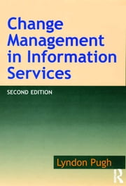 Change Management in Information Services ebook by Lyndon Pugh