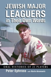 Jewish Major Leaguers in Their Own Words - Oral Histories of 23 Players ebook by Peter Ephross,Martin Abramowitz