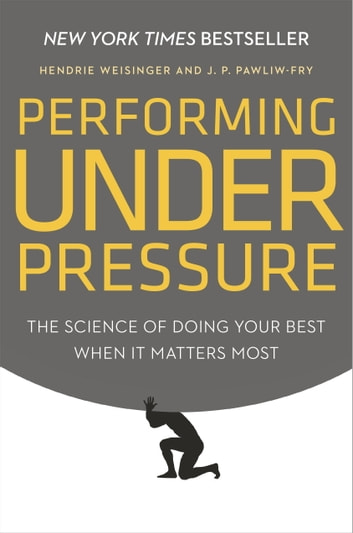 Performing under pressure ebook de hendrie weisinger 9780804136730 performing under pressure the science of doing your best when it matters most ebook by fandeluxe Image collections