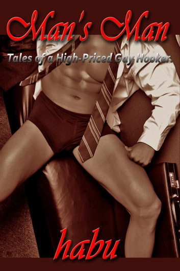 Man's Man - Tales of a High Priced Gay Hooker ebook by habu