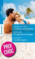 La flamme de la passion - En dépit des mensonges - Cruelle méprise - (promotion) ebook by Carole Mortimer, Maggie Cox, Julia James