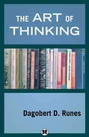 The Art of Thinking ebook by Dagobert D. Runes