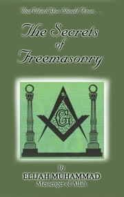 The Secrets of Freemasonry ebook by Elijah Muhammad