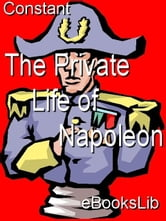 The Private Life of Napoleon ebook by Constant