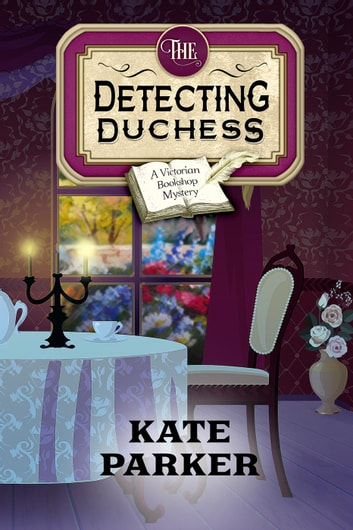 The Detecting Duchess - Victorian Bookshop Mysteries, #5 ebook by Kate Parker