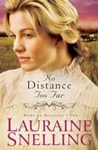 No Distance Too Far (Home to Blessing Book #2) ebook by Lauraine Snelling