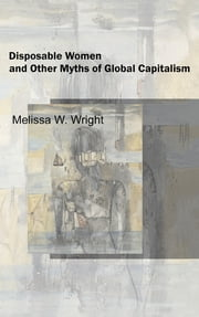 Disposable Women and Other Myths of Global Capitalism ebook by Melissa Wright