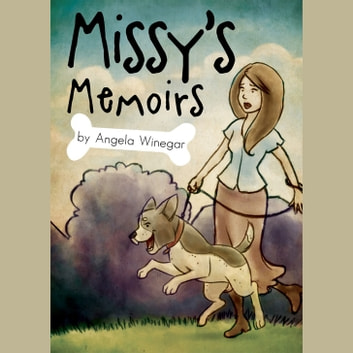 Missy's Memoirs - The Life and Times of One Domesticated Dog audiobook by Angela Winegar