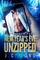 New Year's Eve Unzipped ebook by J.C. Long