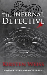 The Infernal Detective - Book four in the Riga Hayworth Series of Paranormal Mysteries ebook by Kirsten Weiss