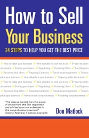 How To Sell Your Business: 24 Steps to Your Ultimate Pay Day ebook by Don Matlock