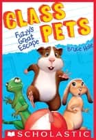 Fuzzy's Great Escape (Class Pets #1) ebook by Bruce Hale, Bruce Hale