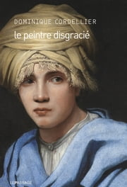 Le peintre disgracié ebook by Dominique Cordellier
