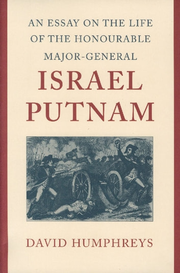 An Essay on the Life of the Honourable Major-General Israel Putnam ebook by David Humphreys