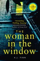 The Woman in the Window: The hottest new release thriller of 2018 and a No. 1 New York Times bestseller ebook by A. J. Finn