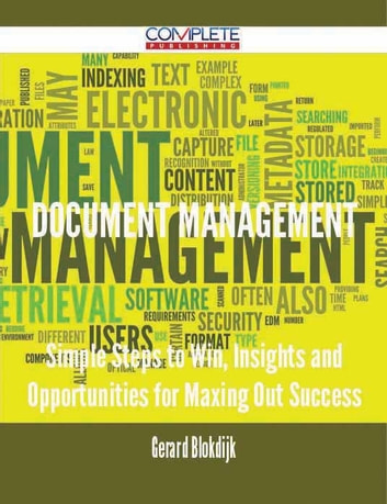 Document Management - Simple Steps to Win, Insights and Opportunities for Maxing Out Success ebook by Gerard Blokdijk