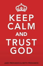 Keep Calm and Trust God ebook by Jake Provance, Keith Provance