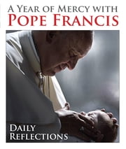 A Year of Mercy with Pope Francis - Daily Reflections ebook by Kevin Cotter
