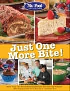 Mr. Food Test Kitchen Just One More Bite! ebook by Test Kitchen, Mr. Food