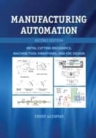 Manufacturing Automation - Metal Cutting Mechanics, Machine Tool Vibrations, and CNC Design ebook by Yusuf Altintas