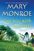 Can You Keep a Secret? ebook by Mary Monroe