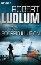 Die Scorpio-Illusion - Roman ebook by Robert Ludlum, Hans Heinrich Wellmann