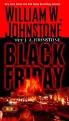 Black Friday ebook by William W. Johnstone, J.A. Johnstone