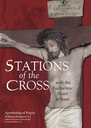 Stations of the Cross with the Eucharistic Heart of Jesus ebook by William Prospero,Pope's Worldwide Prayer Network