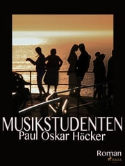 Musikstudenten ebook by Paul Oskar Höcker
