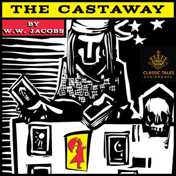 Castaway, The - Classic Tales Edition audiobook by W. W. Jacobs