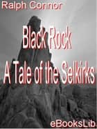 Black Rock - A Tale of the Selkirks ebook by Ralph Connor