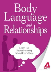 Body Language and Relationships: Learn the Secret Meaning Behind Every Move - Learn the Secret Meaning Behind Every Move ebook by Editors of Adams Media