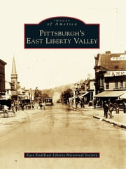 Pittsburgh's East Liberty Valley ebook by East End/East Liberty Historical Society