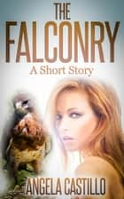 The Falconry, A Short Story ebook by Angela Castillo