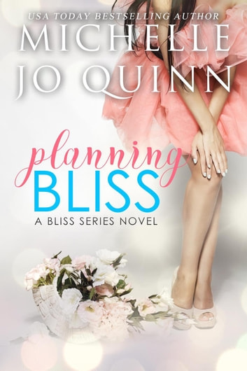 Planning Bliss - Bliss Series, #1 ebook by Michelle Jo Quinn