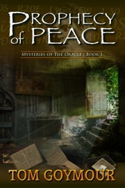 Prophecy of Peace - Mysteries of the Oracle, #1 ebook by Tom Goymour