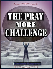 The Pray More Challenge ebook by Kimberly Hargraves
