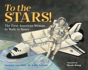 To the Stars! The First American Woman to Walk in Space ebook by Carmella Van Vleet,Kathy Sullivan