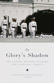 In Glory's Shadow - The Citadel, Shannon Faulkner, and a Changing America ebook by Catherine S. Manegold