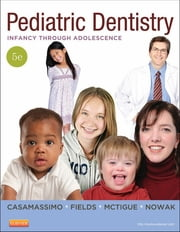 Pediatric Dentistry - Infancy through Adolescence ebook by Paul S. Casamassimo,Henry W. Fields Jr.,Dennis J. McTigue,Arthur Nowak