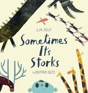 Sometimes It's Storks ebook by L.J.R. Kelly,Brothers Hilts