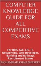 Computer Knowledge Guide For All Competitive Exams ebook by Mohmmad Khaja Shareef