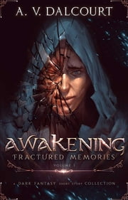 Awakening Fractured Memories Volume 01 ebook by A. V. Dalcourt