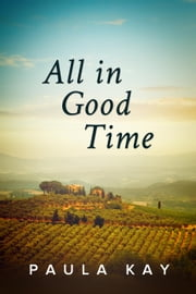 All in Good Time - Legacy Series, #6 ebook by Paula Kay
