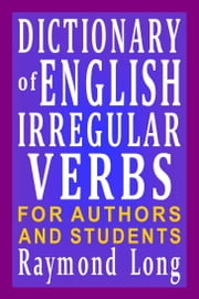Dictionary of English Irregular Verbs ebook by Raymond Long