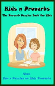Kids n Proverbs: The Proverb Puzzles Book For Kids